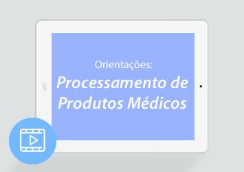 [Vídeo] Orientações: Processamento de Produtos Médicos